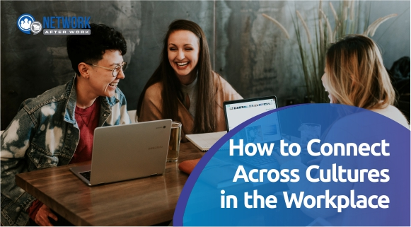 How to Connect Across Cultures in the Workplace