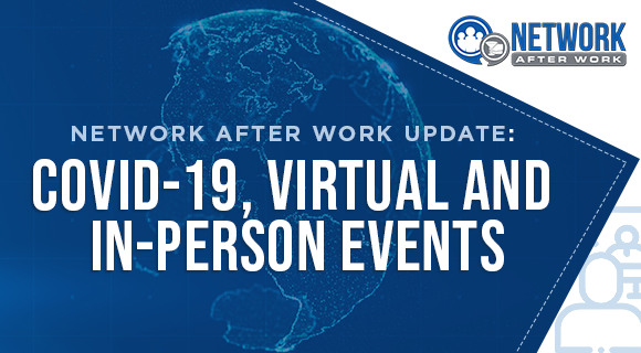 Network After Work Update: COVID-19, Virtual and In-Person Events