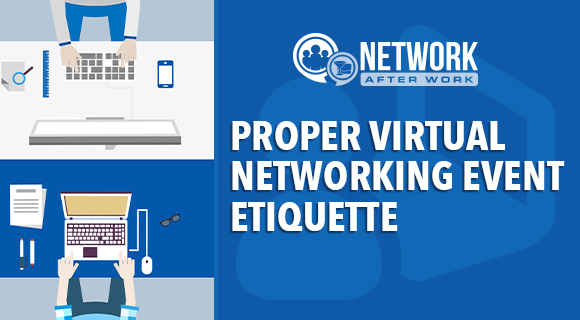 Proper Virtual Networking Event Etiquette