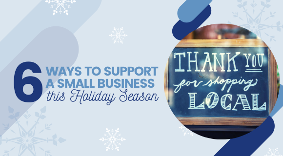 6 Ways You Can Support a Small Business this Holiday Season