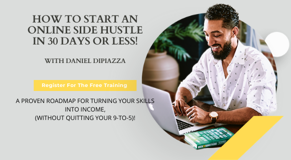 HOW TO START AN ONLINE SIDE HUSTLE IN 30 DAYS OR LESS!