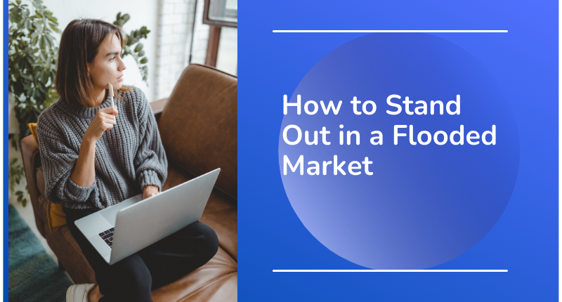 How to Stand Out in a Flooded Market